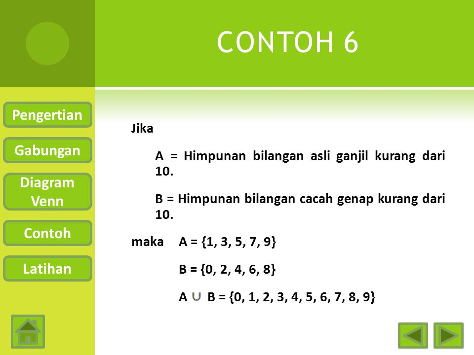 Jawab: Karena A = {2, 3, 5, 7} dan B = {2, 3, 5, 7} maka A B = {2, 3, 5, 7} = A = B. Diagram Vennnya sebagai berikut. LANJUTAN CONTOH 5 Pengertian Gab