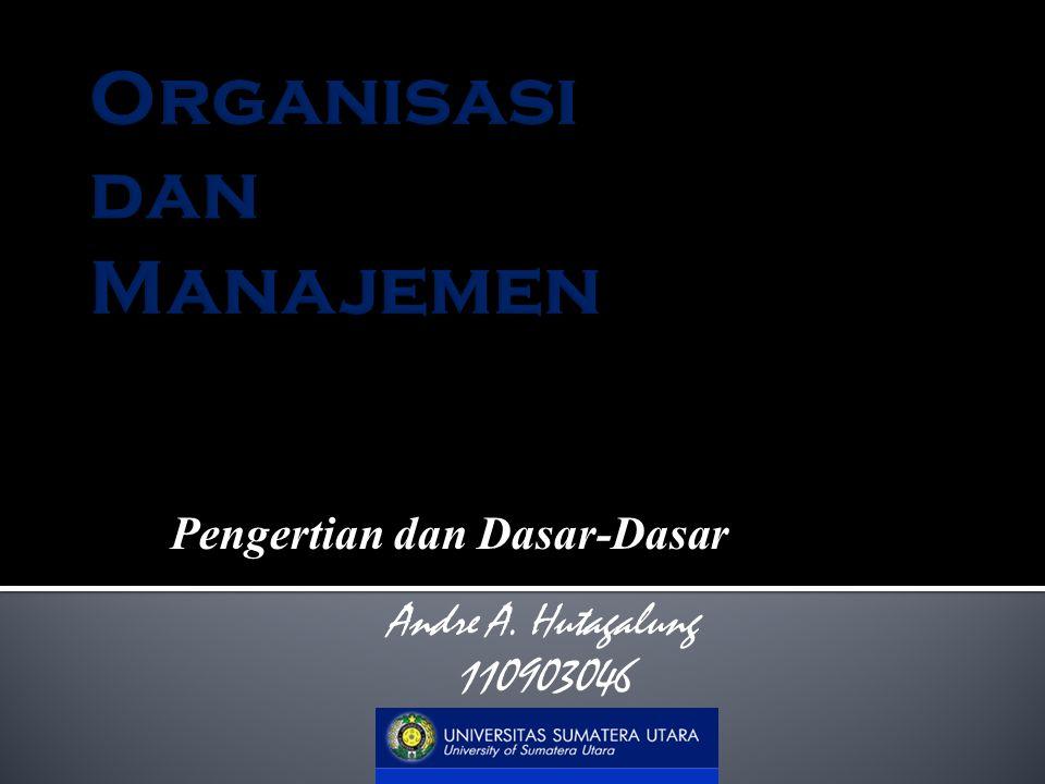 Pengertian dan Dasar-Dasar Andre A. Hutagalung 110903046
