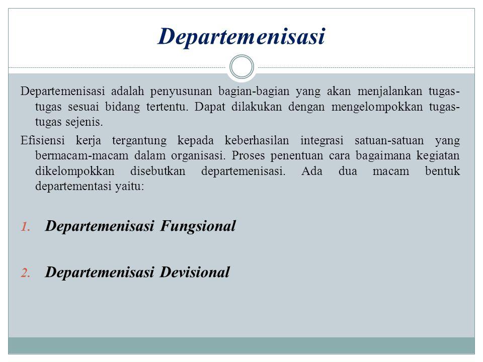 Departemenisasi Departemenisasi adalah penyusunan bagian-bagian yang akan menjalankan tugas- tugas sesuai bidang tertentu. Dapat dilakukan dengan meng