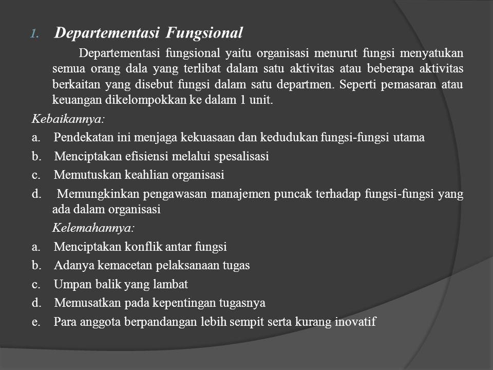 1. Departementasi Fungsional Departementasi fungsional yaitu organisasi menurut fungsi menyatukan semua orang dala yang terlibat dalam satu aktivitas