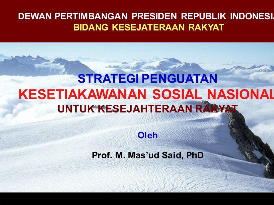 DEWAN PERTIMBANGAN PRESIDEN REPUBLIK INDONESIA BIDANG KESEJATERAAN RAKYAT STRATEGI PENGUATAN KESETIAKAWANAN SOSIAL NASIONAL UNTUK KESEJAHTERAAN RAKYAT Oleh Prof.