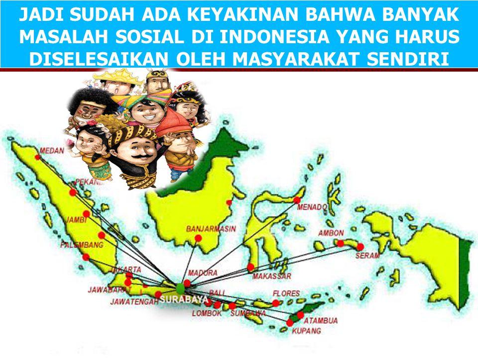 JADI SUDAH ADA KEYAKINAN BAHWA BANYAK MASALAH SOSIAL DI INDONESIA YANG HARUS DISELESAIKAN OLEH MASYARAKAT SENDIRI
