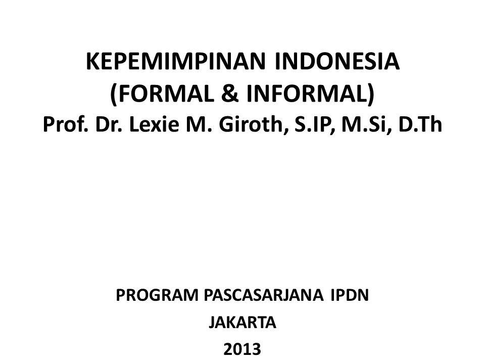 KEPEMIMPINAN INDONESIA (FORMAL & INFORMAL) Prof. Dr. Lexie M. Giroth, S.IP, M.Si, D.Th PROGRAM PASCASARJANA IPDN JAKARTA 2013