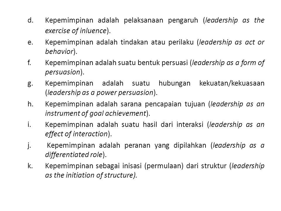 d. Kepemimpinan adalah pelaksanaan pengaruh (leadership as the exercise of inluence). e. Kepemimpinan adalah tindakan atau perilaku (leadership as act