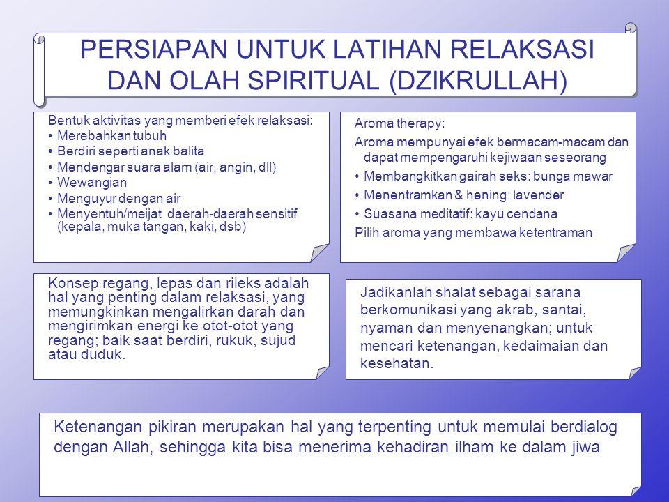 PERSIAPAN UNTUK LATIHAN RELAKSASI DAN OLAH SPIRITUAL (DZIKRULLAH) Konsep regang, lepas dan rileks adalah hal yang penting dalam relaksasi, yang memung