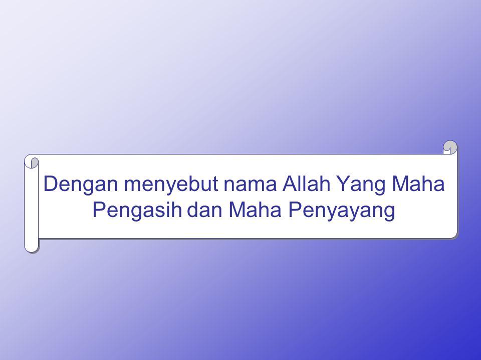 Dengan menyebut nama Allah Yang Maha Pengasih dan Maha Penyayang
