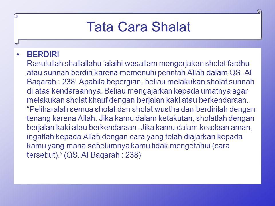 Tata Cara Shalat BERDIRI Rasulullah shallallahu 'alaihi wasallam mengerjakan sholat fardhu atau sunnah berdiri karena memenuhi perintah Allah dalam QS