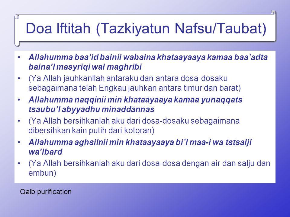 Doa Iftitah (Tazkiyatun Nafsu/Taubat) Allahumma baa'id bainii wabaina khataayaaya kamaa baa'adta baina'l masyriqi wal maghribi (Ya Allah jauhkanllah a