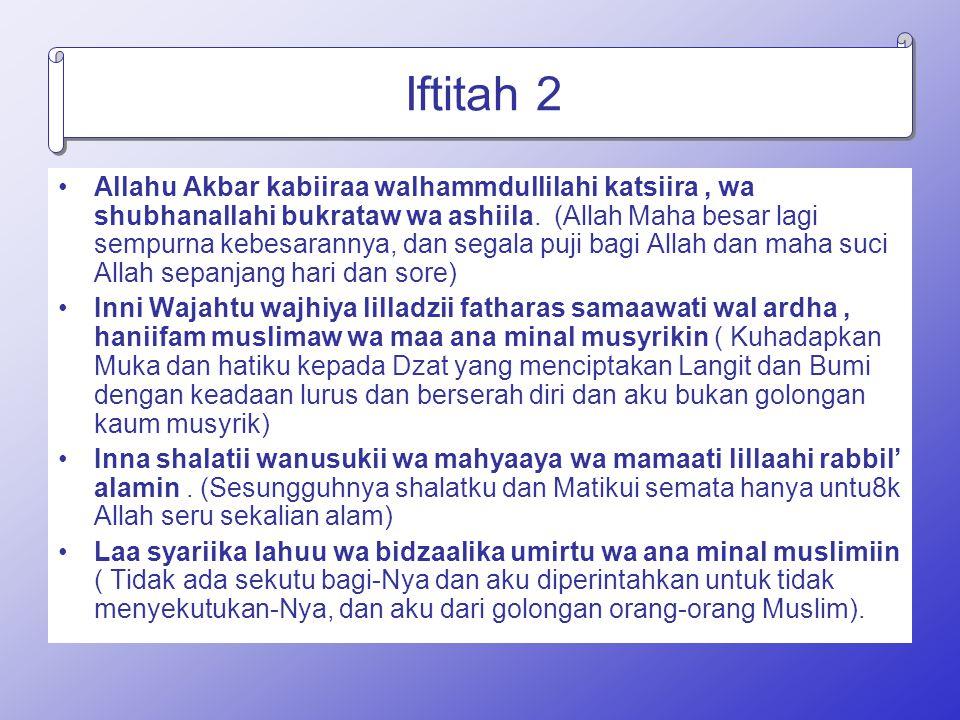 Iftitah 2 Allahu Akbar kabiiraa walhammdullilahi katsiira, wa shubhanallahi bukrataw wa ashiila. (Allah Maha besar lagi sempurna kebesarannya, dan seg
