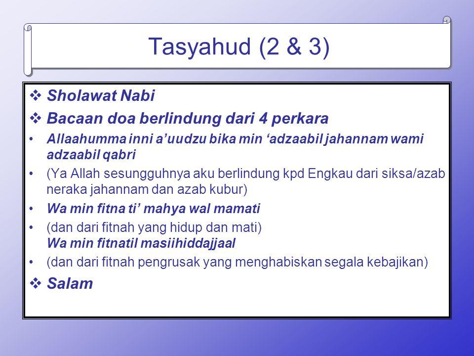 Tasyahud (2 & 3)  Sholawat Nabi  Bacaan doa berlindung dari 4 perkara Allaahumma inni a'uudzu bika min 'adzaabil jahannam wami adzaabil qabri (Ya Al