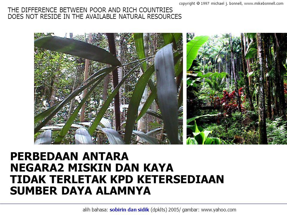 PERBEDAAN ANTARA NEGARA2 MISKIN DAN KAYA TIDAK TERLETAK KPD KETERSEDIAAN SUMBER DAYA ALAMNYA THE DIFFERENCE BETWEEN POOR AND RICH COUNTRIES DOES NOT RESIDE IN THE AVAILABLE NATURAL RESOURCES copyright  1997 michael j.