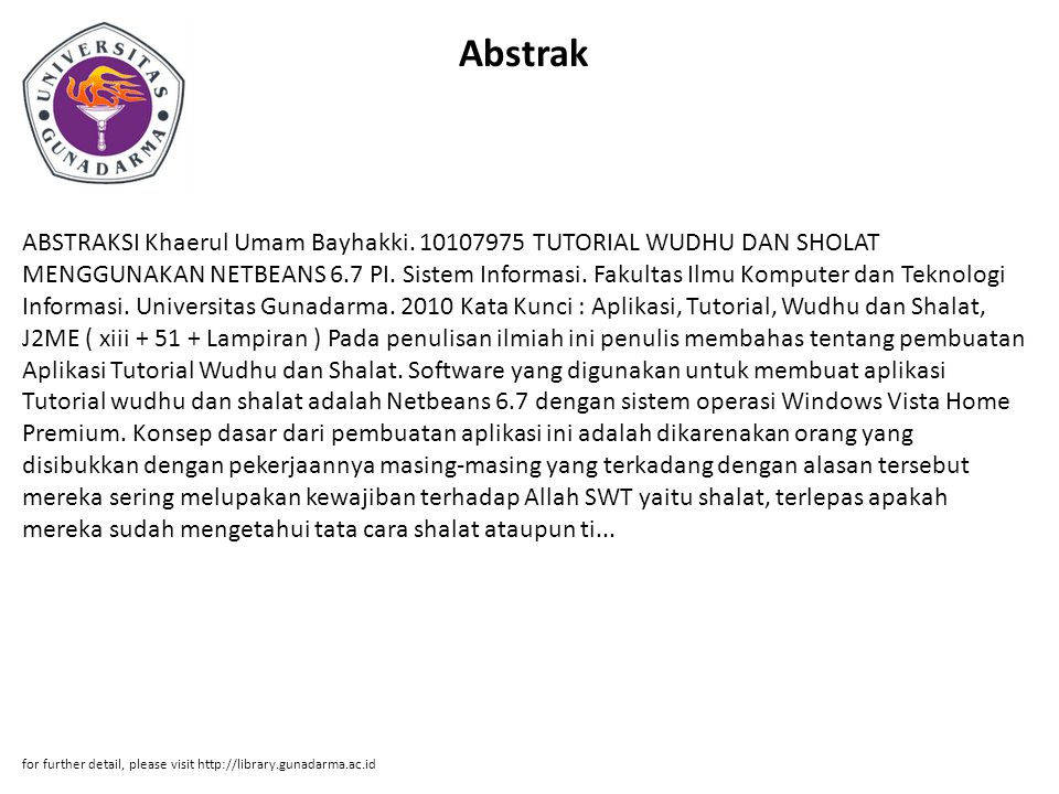 Abstrak ABSTRAKSI Khaerul Umam Bayhakki. 10107975 TUTORIAL WUDHU DAN SHOLAT MENGGUNAKAN NETBEANS 6.7 PI. Sistem Informasi. Fakultas Ilmu Komputer dan