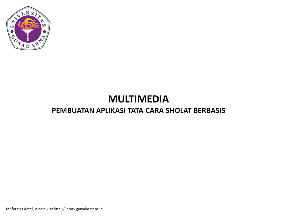 MULTIMEDIA PEMBUATAN APLIKASI TATA CARA SHOLAT BERBASIS for further detail, please visit http://library.gunadarma.ac.id