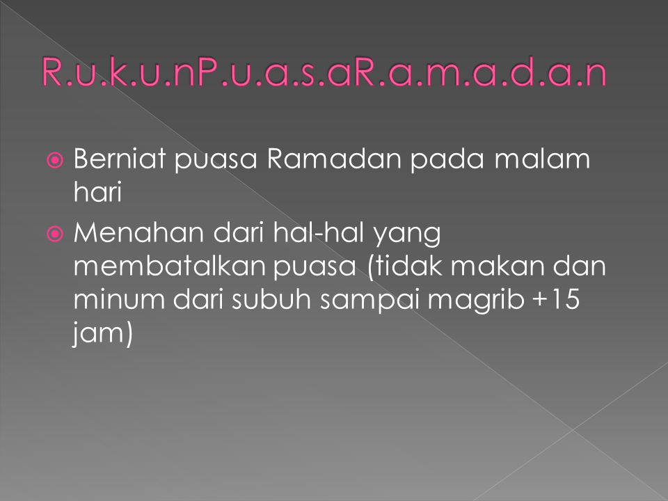  Berniat puasa Ramadan pada malam hari  Menahan dari hal-hal yang membatalkan puasa (tidak makan dan minum dari subuh sampai magrib +15 jam)