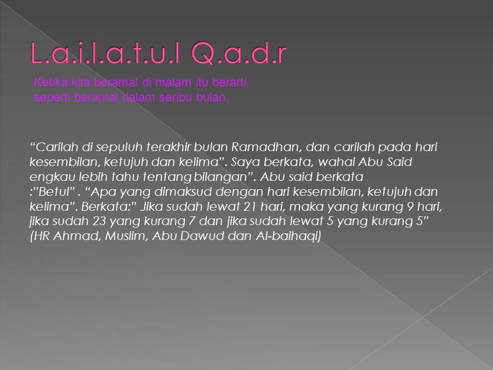 Carilah di sepuluh terakhir bulan Ramadhan, dan carilah pada hari kesembilan, ketujuh dan kelima .