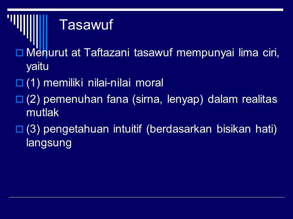 Tasawuf  Menurut at Taftazani tasawuf mempunyai lima ciri, yaitu  (1) memiliki nilai-nilai moral  (2) pemenuhan fana (sirna, lenyap) dalam realita