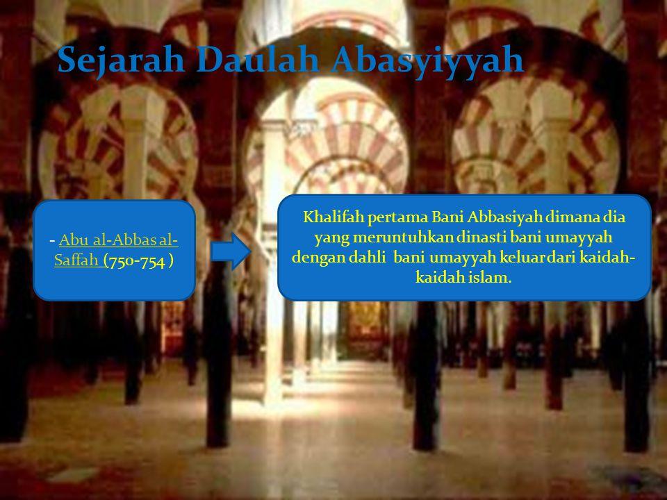 Sejarah Daulah Abasyiyyah - Abu al-Abbas al- Saffah (750-754 )Abu al-Abbas al- Saffah Khalifah pertama Bani Abbasiyah dimana dia yang meruntuhkan dina