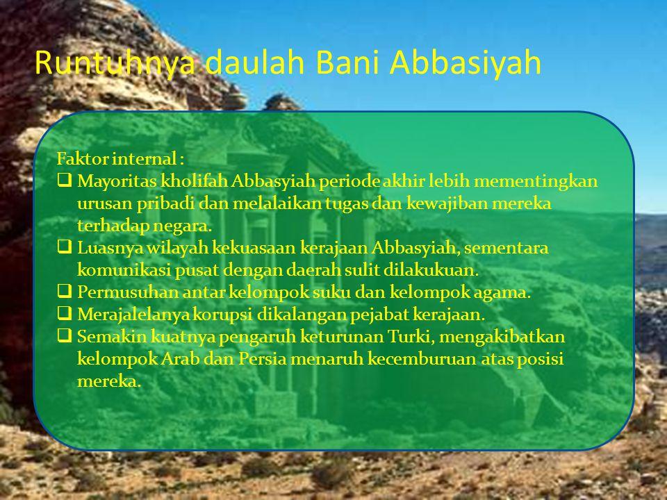 Runtuhnya daulah Bani Abbasiyah Faktor internal :  Mayoritas kholifah Abbasyiah periode akhir lebih mementingkan urusan pribadi dan melalaikan tugas