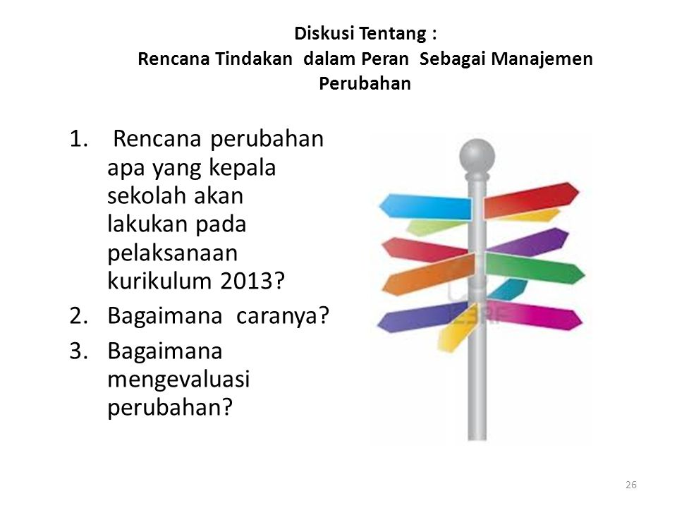 Diskusi Tentang : Rencana Tindakan dalam Peran Sebagai Manajemen Perubahan 1. Rencana perubahan apa yang kepala sekolah akan lakukan pada pelaksanaan