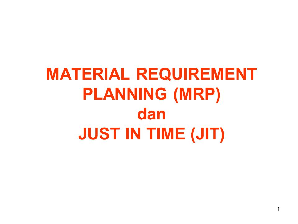 1 MATERIAL REQUIREMENT PLANNING (MRP) dan JUST IN TIME (JIT)