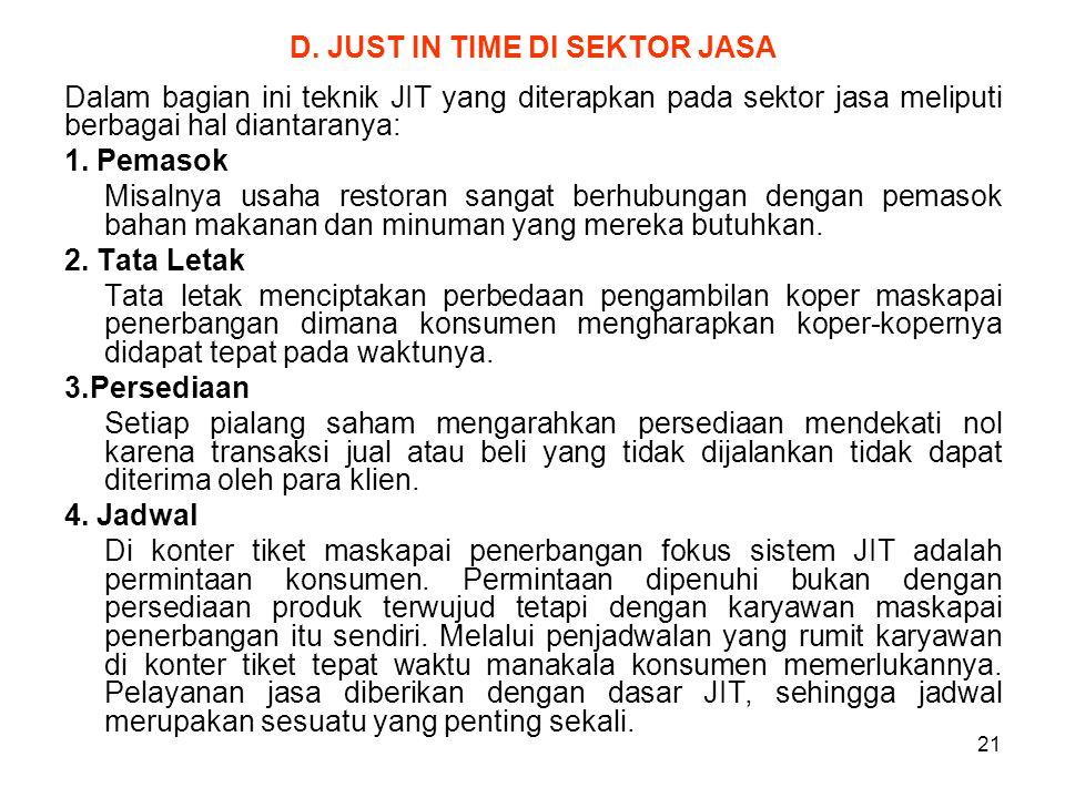 21 D. JUST IN TIME DI SEKTOR JASA Dalam bagian ini teknik JIT yang diterapkan pada sektor jasa meliputi berbagai hal diantaranya: 1. Pemasok Misalnya