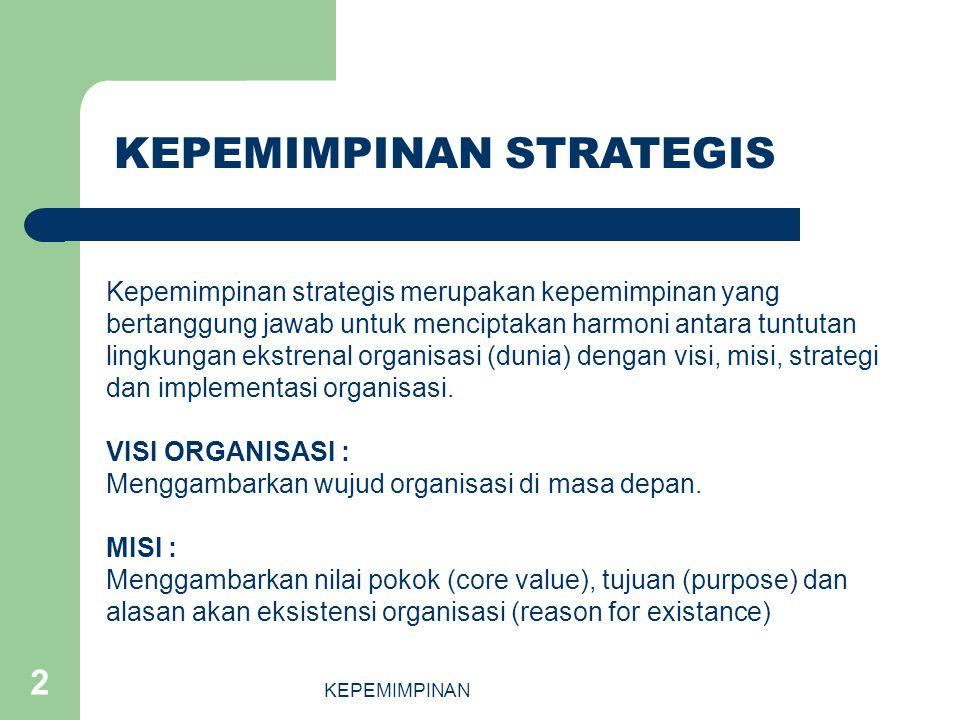 KEPEMIMPINAN 2 Kepemimpinan strategis merupakan kepemimpinan yang bertanggung jawab untuk menciptakan harmoni antara tuntutan lingkungan ekstrenal org