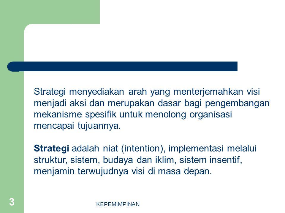 KEPEMIMPINAN 3 Strategi menyediakan arah yang menterjemahkan visi menjadi aksi dan merupakan dasar bagi pengembangan mekanisme spesifik untuk menolong
