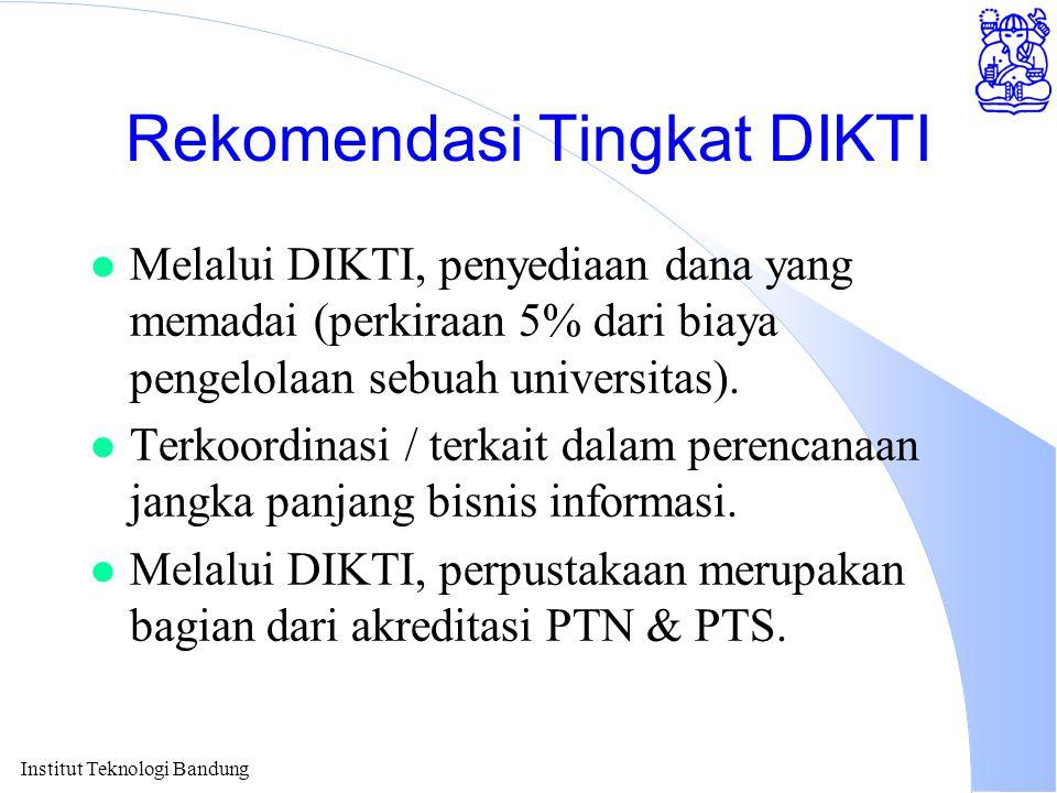 Institut Teknologi Bandung Rekomendasi Tingkat DIKTI l Melalui DIKTI, penyediaan dana yang memadai (perkiraan 5% dari biaya pengelolaan sebuah univers