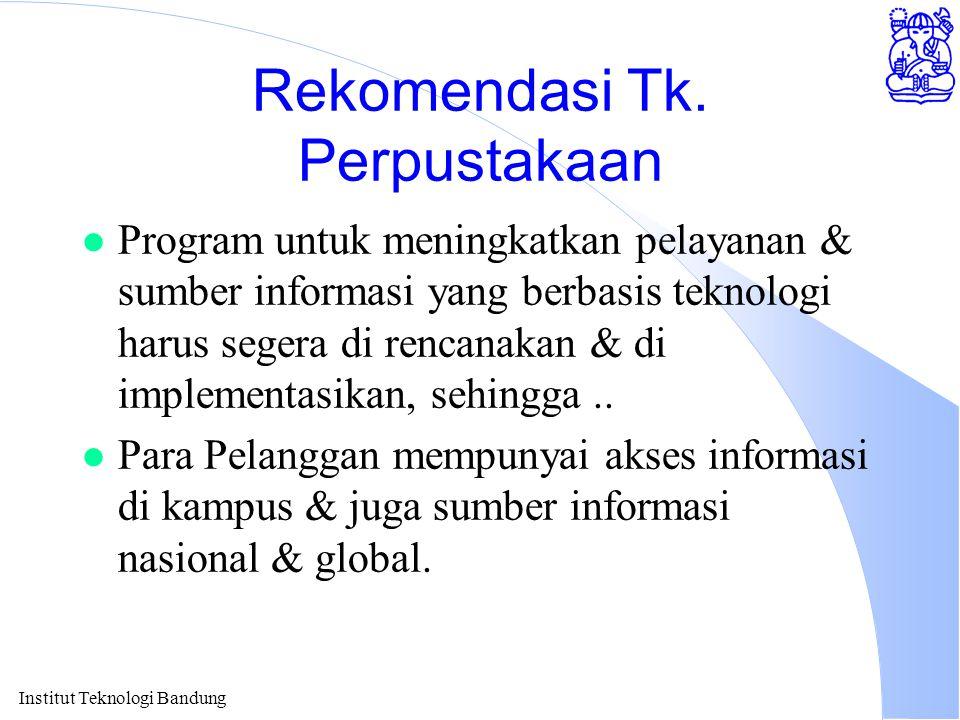 Institut Teknologi Bandung Rekomendasi Tk. Perpustakaan l Program untuk meningkatkan pelayanan & sumber informasi yang berbasis teknologi harus segera