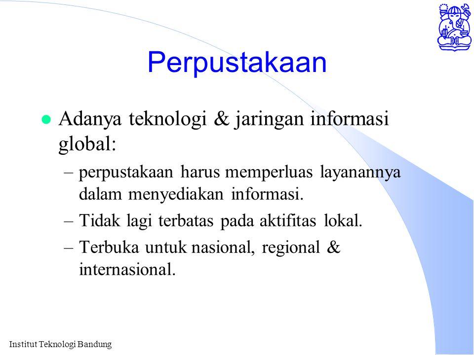 Institut Teknologi Bandung Perpustakaan l Adanya teknologi & jaringan informasi global: –perpustakaan harus memperluas layanannya dalam menyediakan in