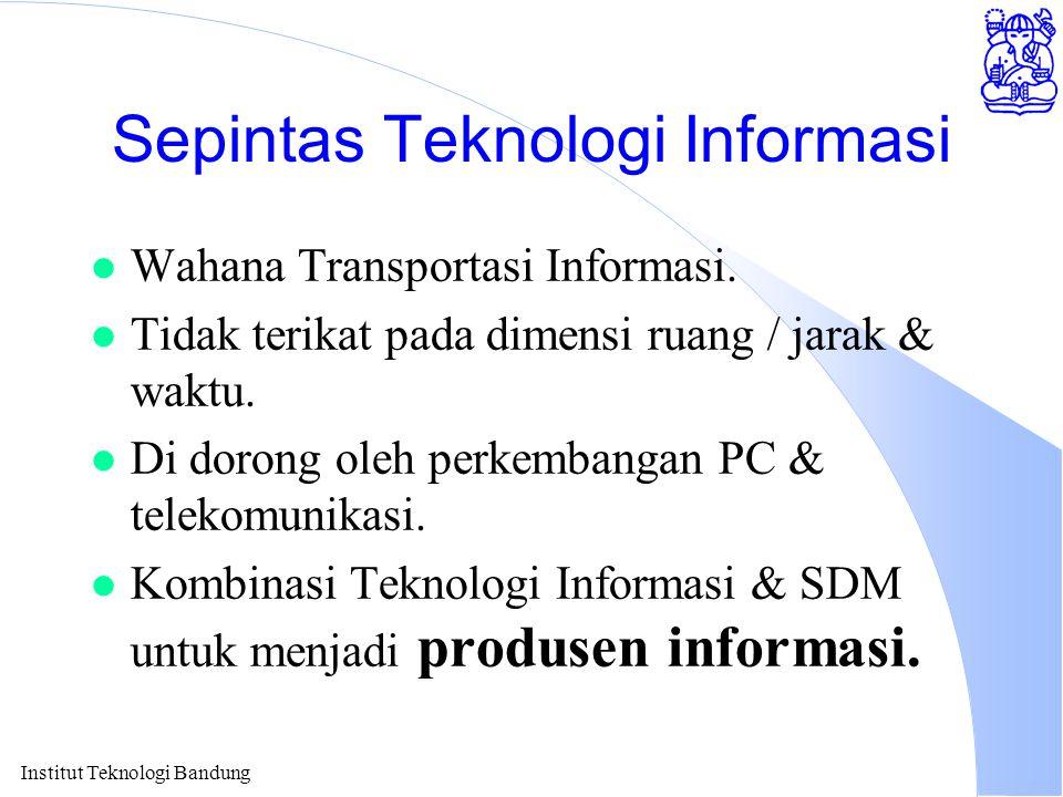 Institut Teknologi Bandung Sepintas Teknologi Informasi l Wahana Transportasi Informasi. l Tidak terikat pada dimensi ruang / jarak & waktu. l Di doro