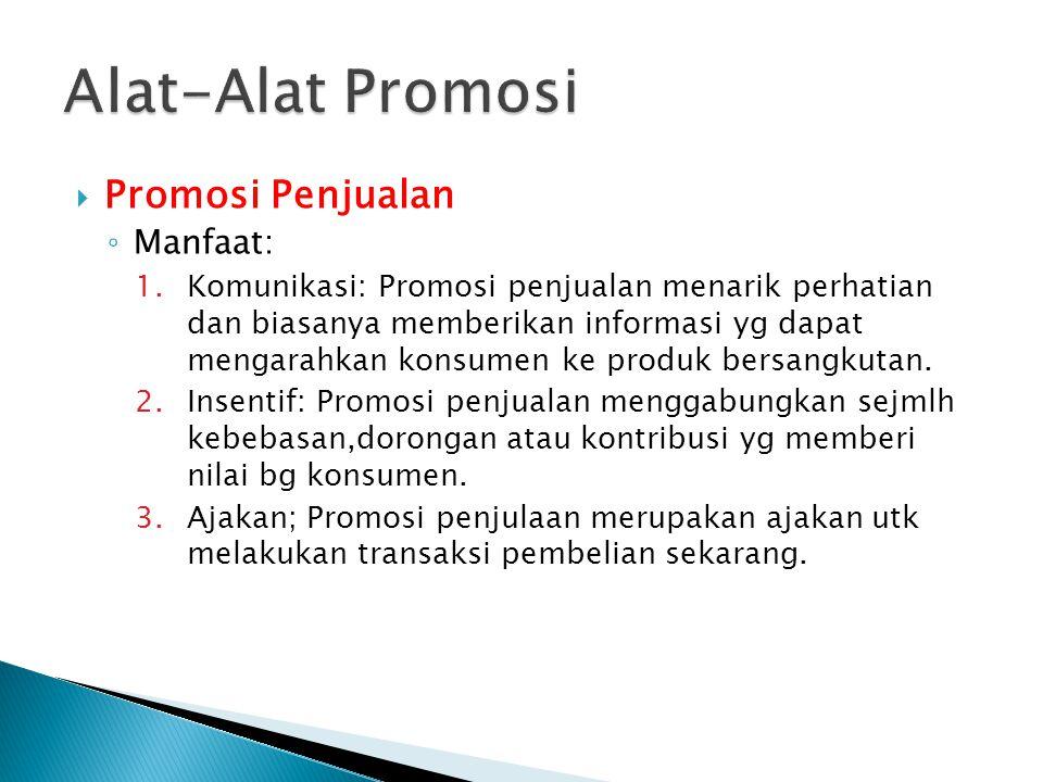  Promosi Penjualan ◦ Manfaat: 1.Komunikasi: Promosi penjualan menarik perhatian dan biasanya memberikan informasi yg dapat mengarahkan konsumen ke pr