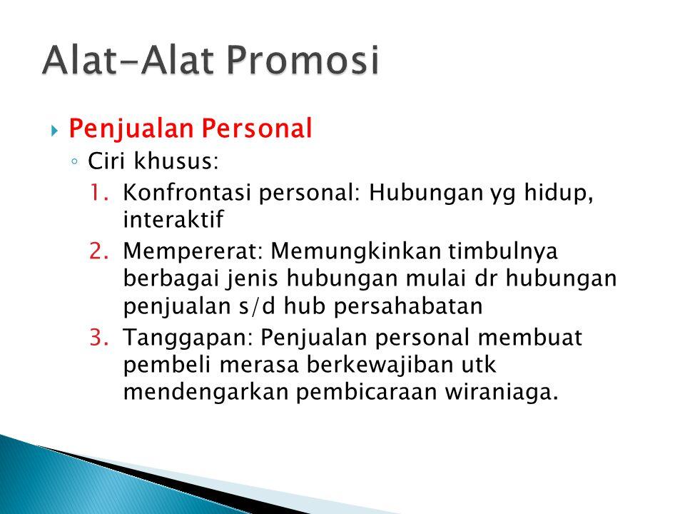  Penjualan Personal ◦ Ciri khusus: 1.Konfrontasi personal: Hubungan yg hidup, interaktif 2.Mempererat: Memungkinkan timbulnya berbagai jenis hubungan