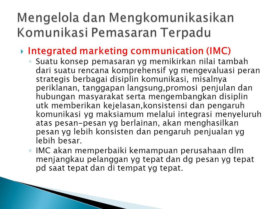  Integrated marketing communication (IMC) ◦ Suatu konsep pemasaran yg memikirkan nilai tambah dari suatu rencana komprehensif yg mengevaluasi peran s