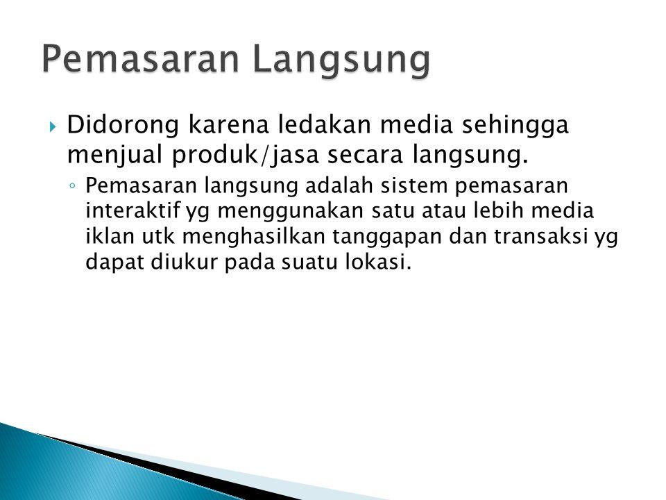  Didorong karena ledakan media sehingga menjual produk/jasa secara langsung. ◦ Pemasaran langsung adalah sistem pemasaran interaktif yg menggunakan s