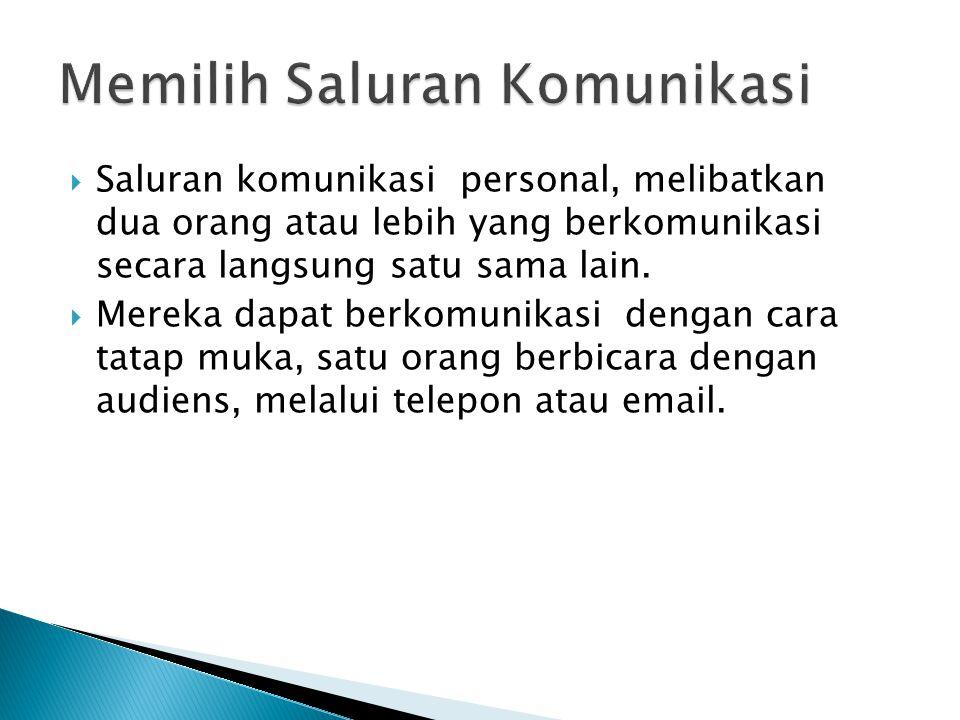  Saluran komunikasi personal, melibatkan dua orang atau lebih yang berkomunikasi secara langsung satu sama lain.