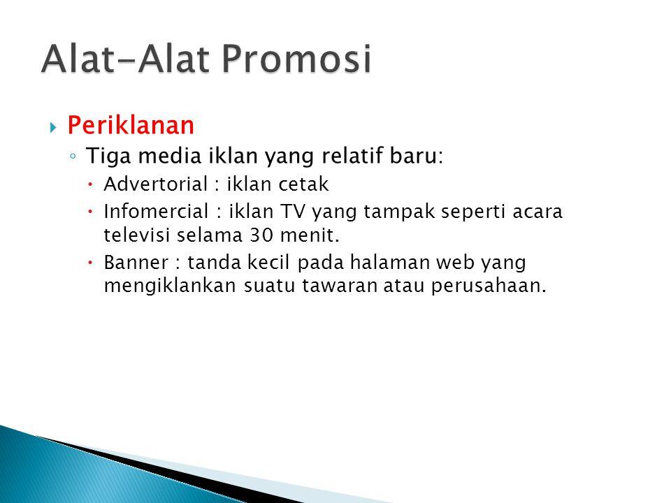  Periklanan ◦ Tiga media iklan yang relatif baru:  Advertorial : iklan cetak  Infomercial : iklan TV yang tampak seperti acara televisi selama 30 m
