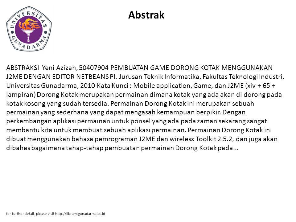 Abstrak ABSTRAKSI Yeni Azizah, 50407904 PEMBUATAN GAME DORONG KOTAK MENGGUNAKAN J2ME DENGAN EDITOR NETBEANS PI.