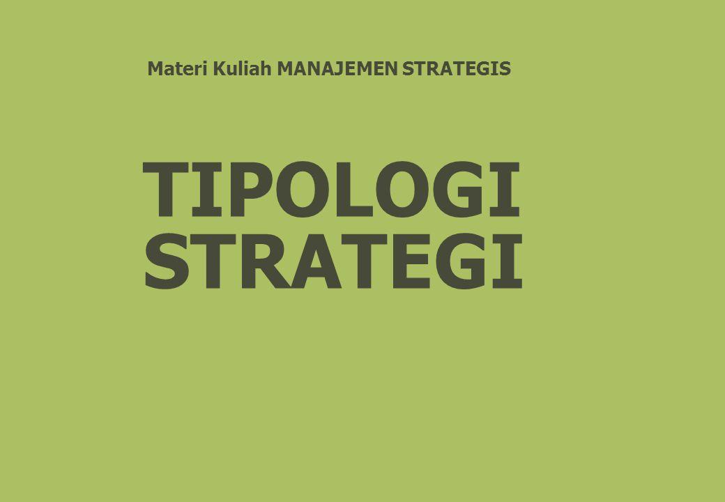 Klasifikasi Strategi Berdasarkan hirarki organisasi : Strategi Korporasi (Corporate Strategy) Strategi Unit Bisnis (Unit Business Stra'gy) Strategi Fungsional (Functional Strategy) Berdasarkan tingkatan tugas : Strategi Generik (Generic Strategy) Strategi Utama/induk (Grand Strategy) Strategi Fungsional (Functional Strategy)