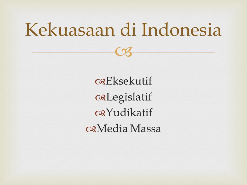   Eksekutif  Legislatif  Yudikatif  Media Massa Kekuasaan di Indonesia