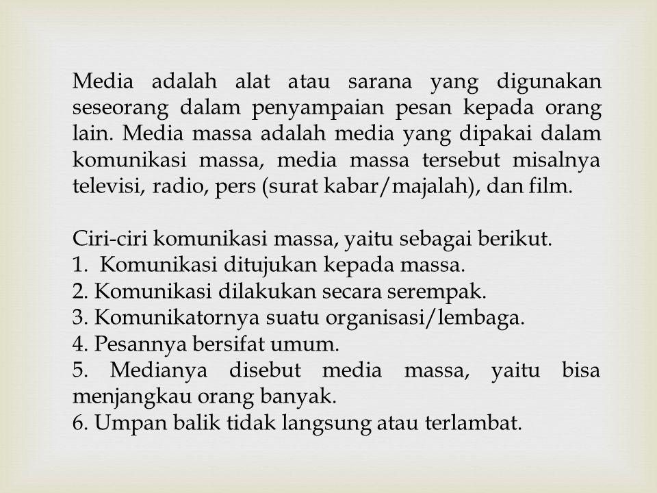 Media adalah alat atau sarana yang digunakan seseorang dalam penyampaian pesan kepada orang lain. Media massa adalah media yang dipakai dalam komunika