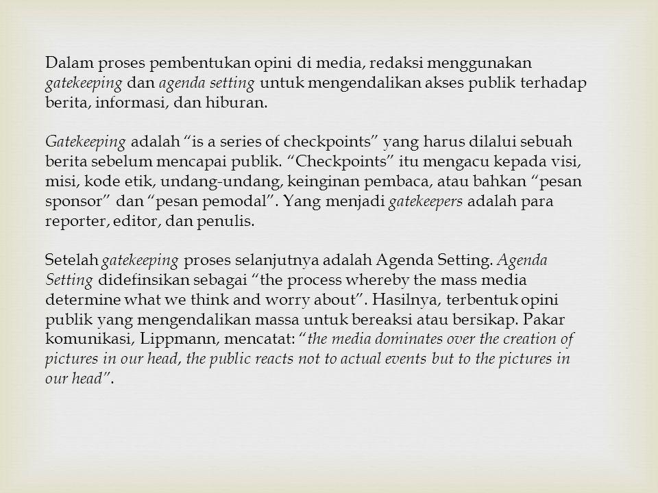 Dalam proses pembentukan opini di media, redaksi menggunakan gatekeeping dan agenda setting untuk mengendalikan akses publik terhadap berita, informasi, dan hiburan.