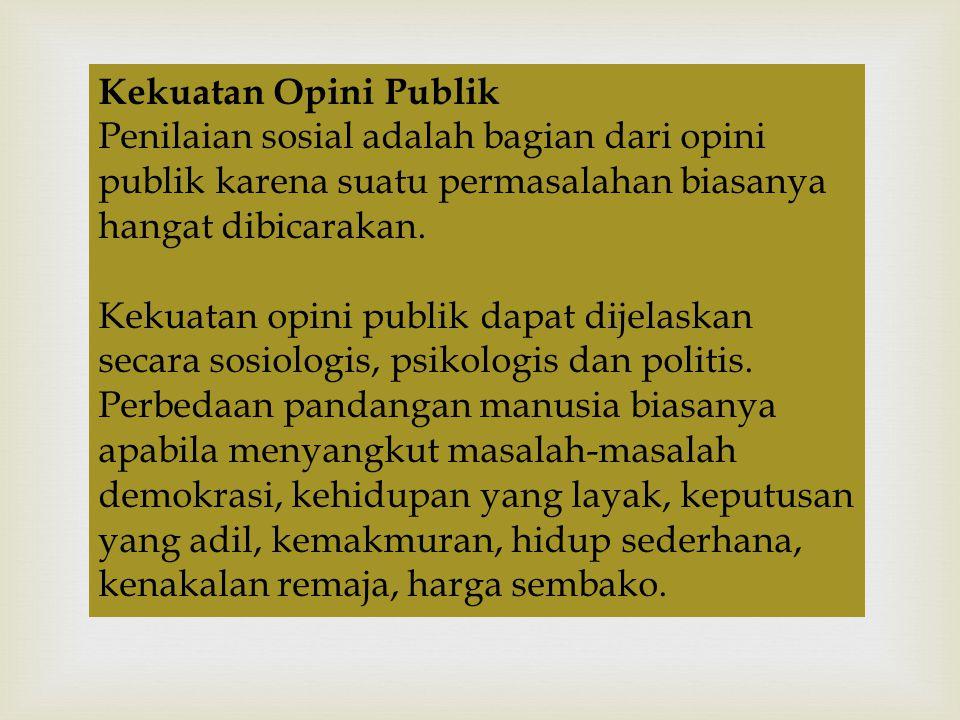 Kekuatan Opini Publik Penilaian sosial adalah bagian dari opini publik karena suatu permasalahan biasanya hangat dibicarakan.
