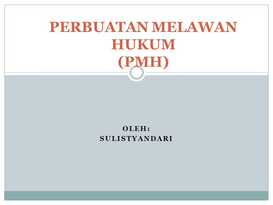 OLEH: SULISTYANDARI PERBUATAN MELAWAN HUKUM (PMH)