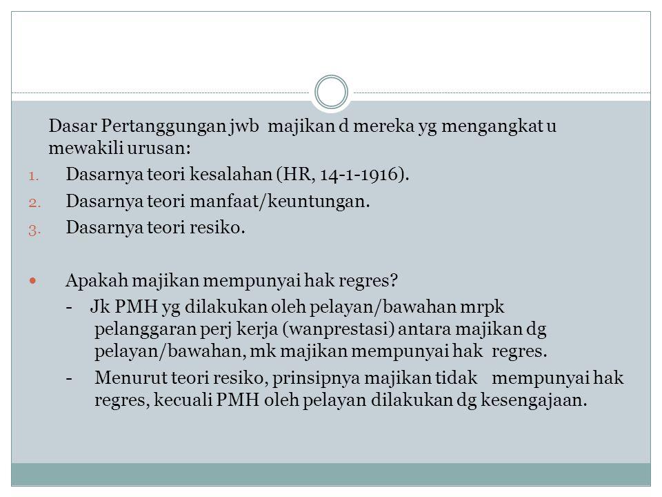 Dasar Pertanggungan jwb majikan d mereka yg mengangkat u mewakili urusan: 1. Dasarnya teori kesalahan (HR, 14-1-1916). 2. Dasarnya teori manfaat/keunt
