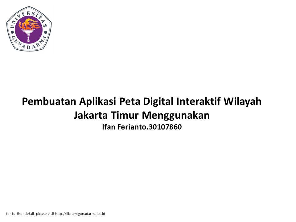 Pembuatan Aplikasi Peta Digital Interaktif Wilayah Jakarta Timur Menggunakan Ifan Ferianto.30107860 for further detail, please visit http://library.gu