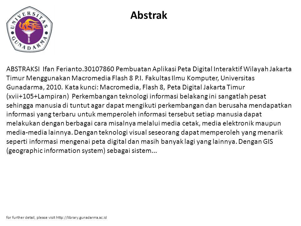 Abstrak ABSTRAKSI Ifan Ferianto.30107860 Pembuatan Aplikasi Peta Digital Interaktif Wilayah Jakarta Timur Menggunakan Macromedia Flash 8 P.I. Fakultas