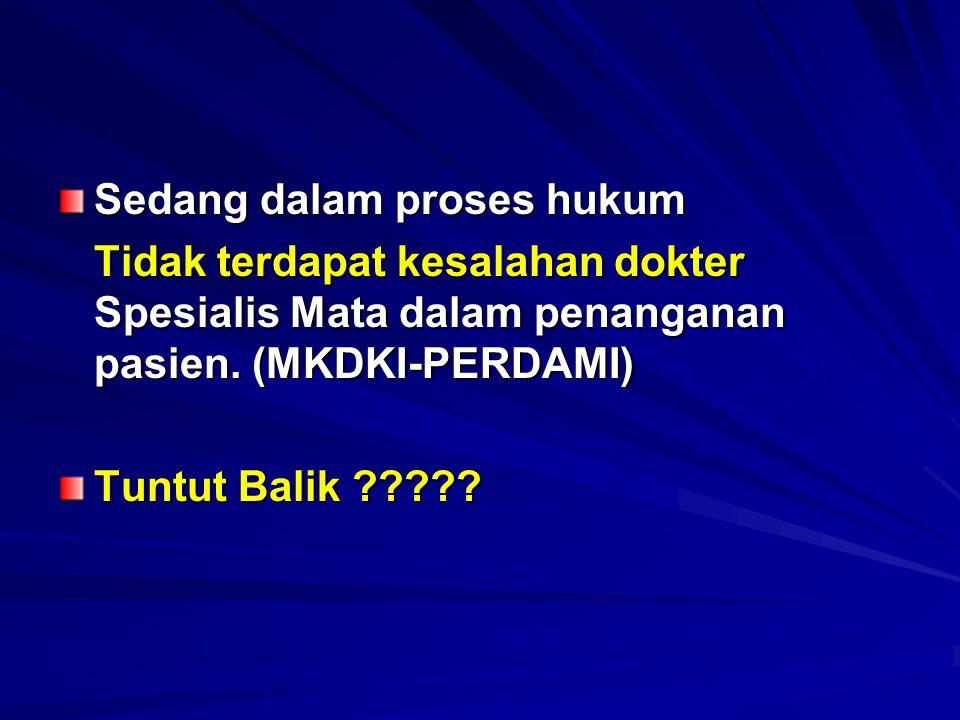 Sedang dalam proses hukum Tidak terdapat kesalahan dokter Spesialis Mata dalam penanganan pasien. (MKDKI-PERDAMI) Tuntut Balik ?????