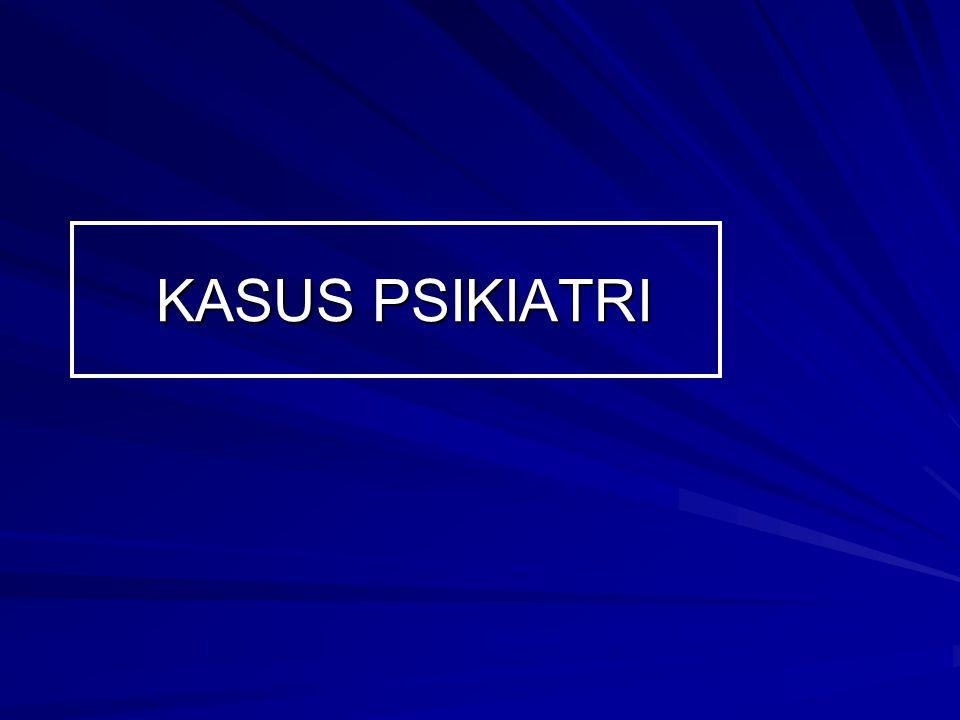 KASUS PSIKIATRI KASUS PSIKIATRI