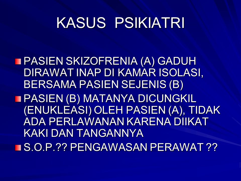KASUS PSIKIATRI PASIEN SKIZOFRENIA (A) GADUH DIRAWAT INAP DI KAMAR ISOLASI, BERSAMA PASIEN SEJENIS (B) PASIEN (B) MATANYA DICUNGKIL (ENUKLEASI) OLEH P